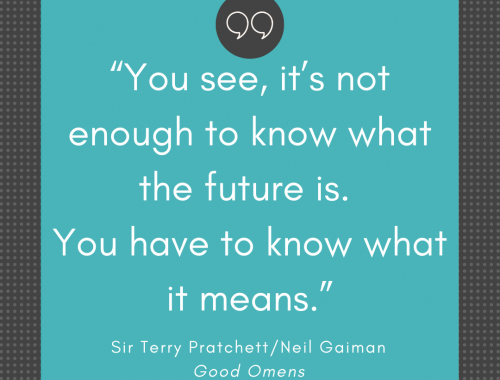 """You see, it's not enough to know what the future is. You have to know what it means."""